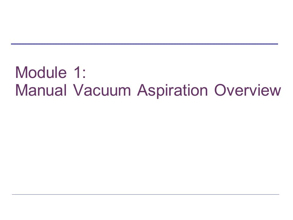 Module 1: Manual Vacuum Aspiration Overview