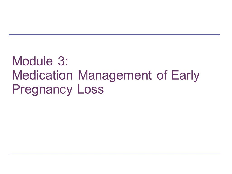 Module 3: Medication Management of Early Pregnancy Loss