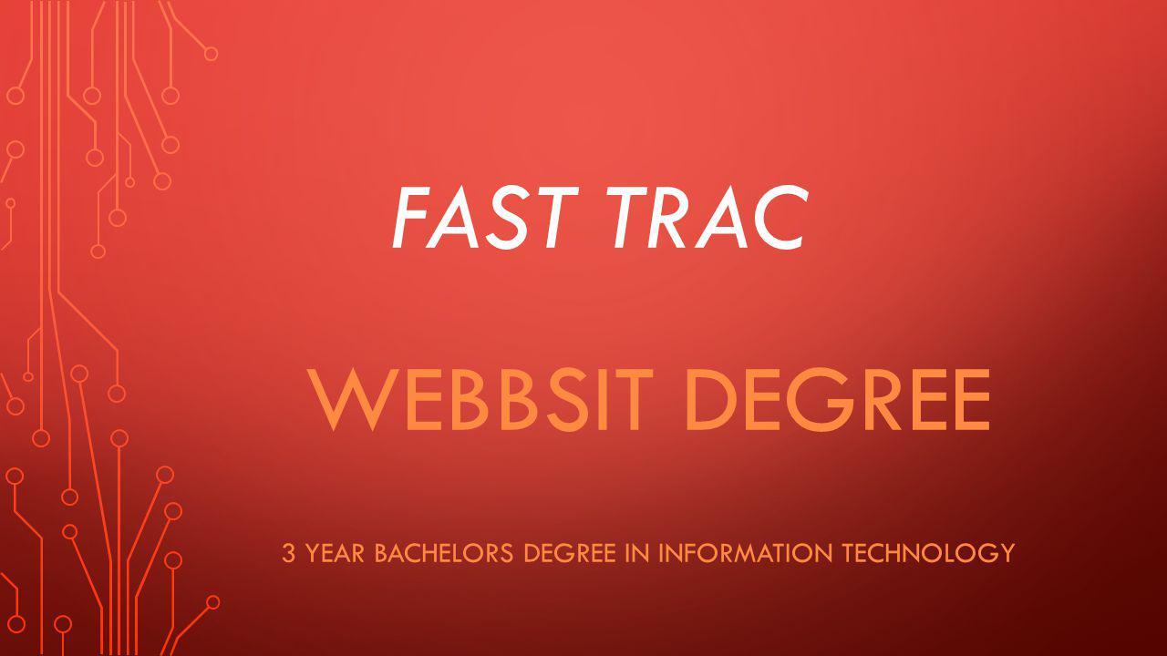 FAST TRAC WEBBSIT DEGREE 3 YEAR BACHELORS DEGREE IN INFORMATION TECHNOLOGY