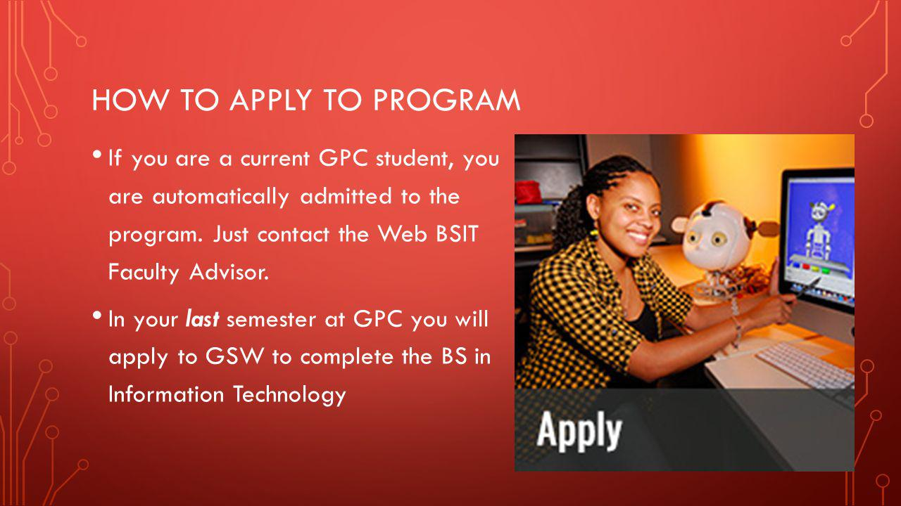 HOW TO APPLY TO PROGRAM If you are a current GPC student, you are automatically admitted to the program.