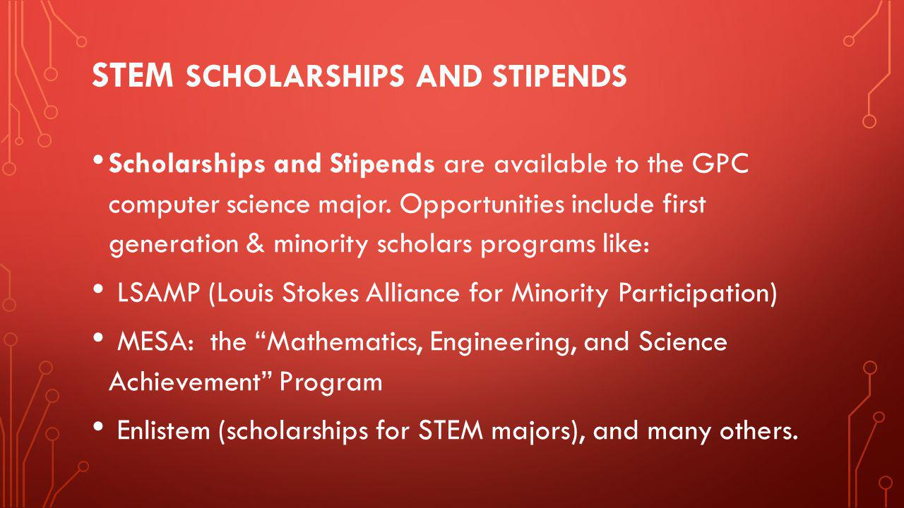 STEM SCHOLARSHIPS AND STIPENDS Scholarships and Stipends are available to the GPC computer science major.