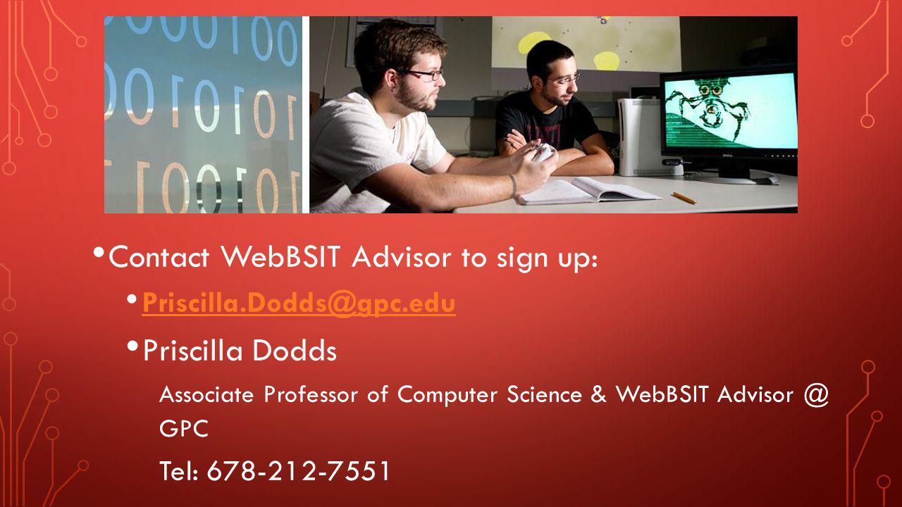 Contact WebBSIT Advisor to sign up: Priscilla.Dodds@gpc.edu Priscilla Dodds Associate Professor of Computer Science & WebBSIT Advisor @ GPC Tel: 678-2