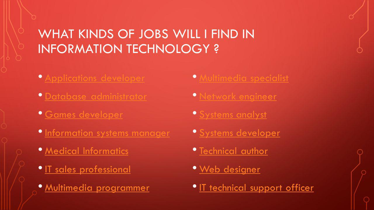 WHAT KINDS OF JOBS WILL I FIND IN INFORMATION TECHNOLOGY .