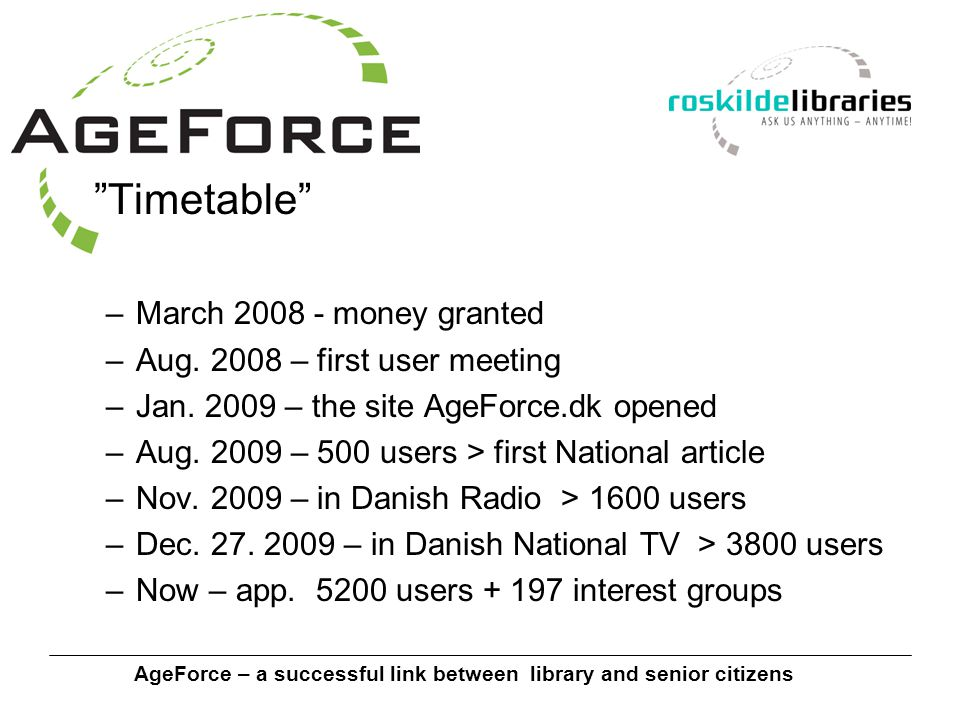 AgeForce – a successful link between library and senior citizens Timetable –March 2008 - money granted –Aug.