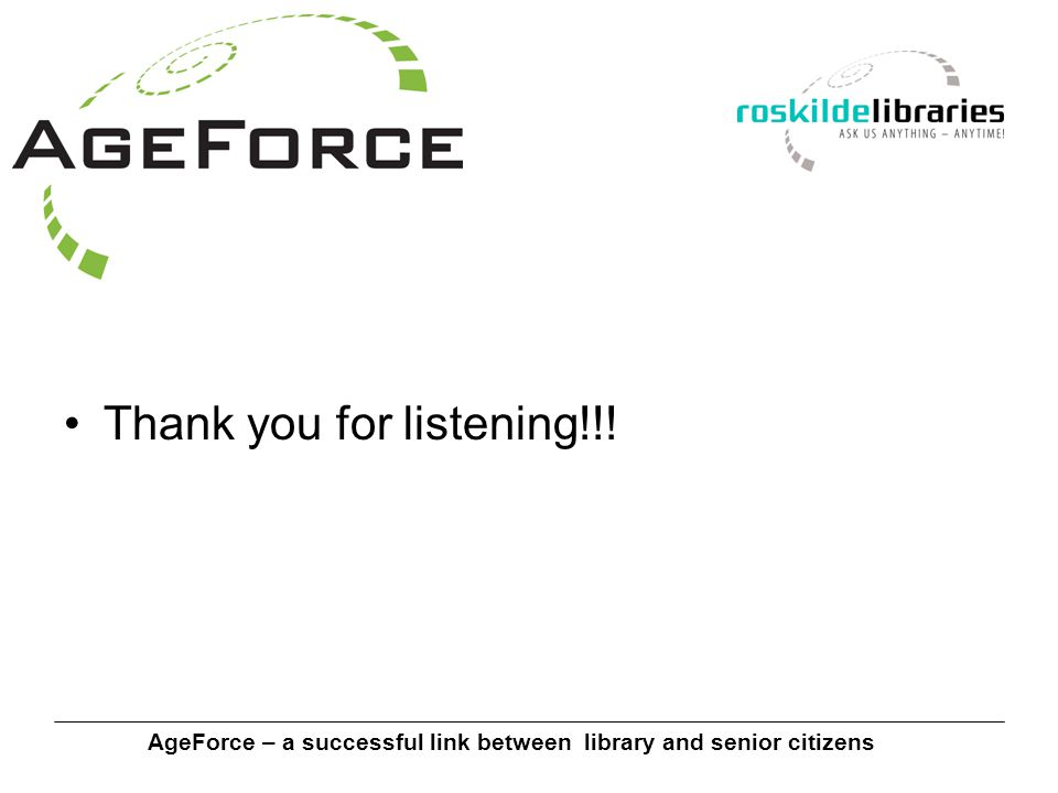AgeForce – a successful link between library and senior citizens Thank you for listening!!!