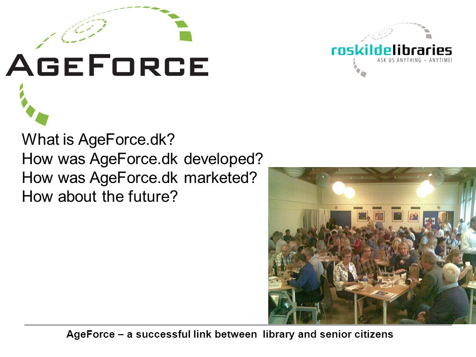 AgeForce – a successful link between library and senior citizens A senior network for meaningful flexible communities - for virtual and real life relationships