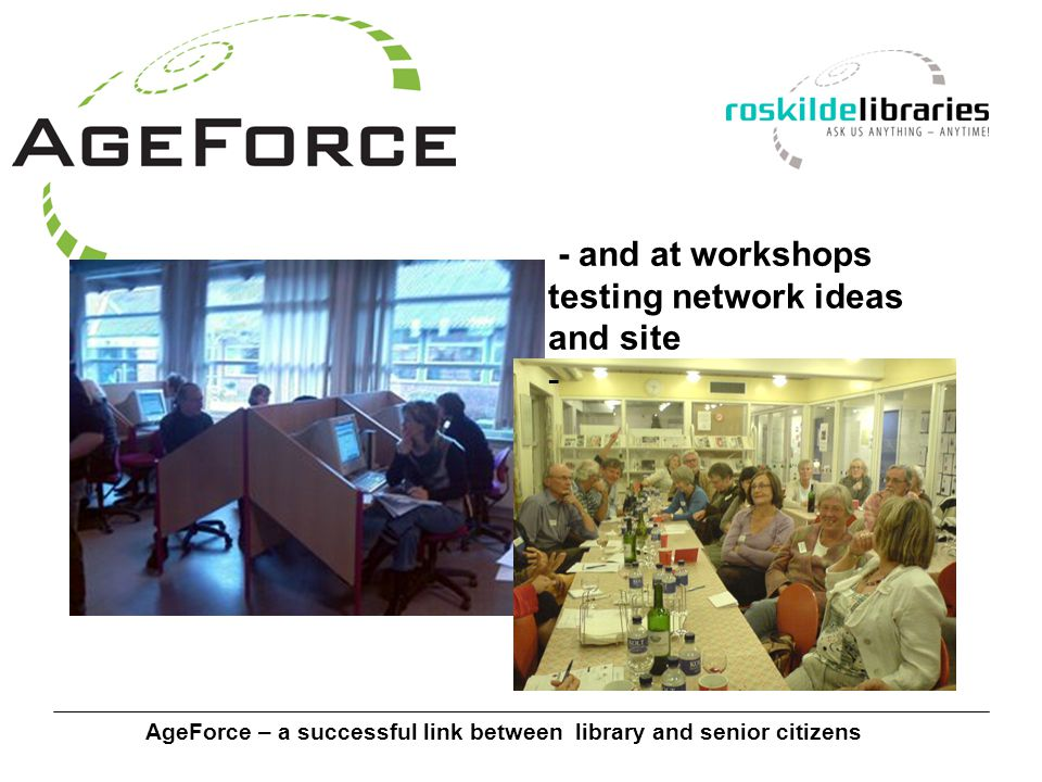 AgeForce – a successful link between library and senior citizens Marketing strategy - AgeForce is marketed in close cooperation with users - Marketing / PR started locally - Continued nationwide