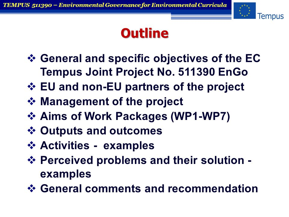 General project objective The key objective of the project is to increase the competitiveness of environmental professional and research education in partner country universities in Belarus, Russia and Ukraine using principles and methods of the Bologna process Proposed indicators of progress: a)courses updated with environmental governance context b)new Joint MSc.