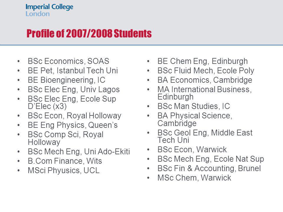 Profile of 2007/2008 Students BSc Economics, SOAS BE Pet, Istanbul Tech Uni BE Bioengineering, IC BSc Elec Eng, Univ Lagos BSc Elec Eng, Ecole Sup D'E
