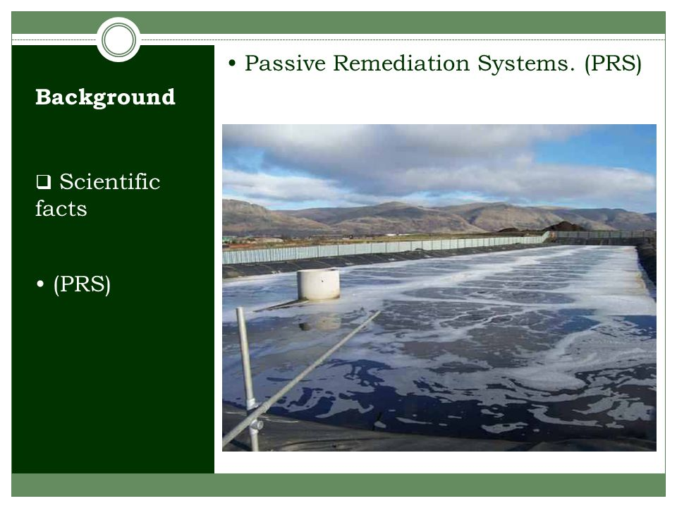  Scientific facts (PRS) Passive Remediation Systems. (PRS) Background