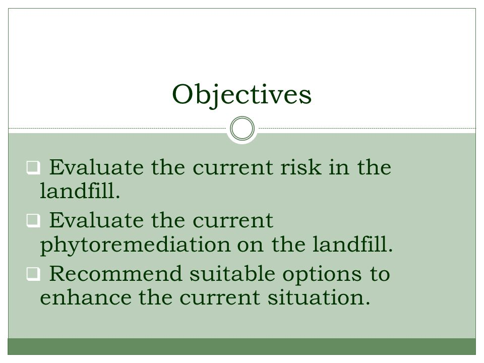Objectives  Evaluate the current risk in the landfill.