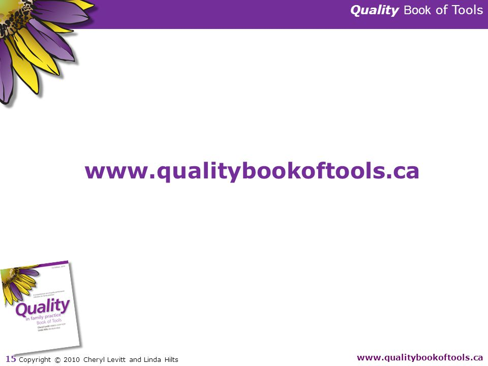 Quality Book of Tools www.qualitybookoftools.ca 15 Copyright © 2010 Cheryl Levitt and Linda Hilts www.qualitybookoftools.ca