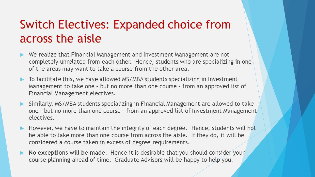 Switch Electives: Expanded choice from across the aisle  We realize that Financial Management and Investment Management are not completely unrelated from each other.