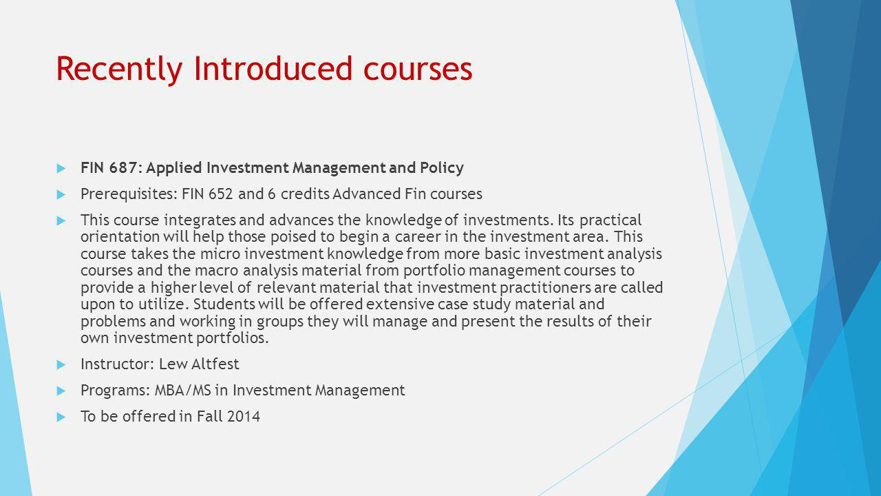 Recently Introduced courses  FIN 673: Real Estate Finance  Prerequisites: MBA 648  This course covers various subject matters within the world of real estate finance including the capitalization (debt and equity) of real property.