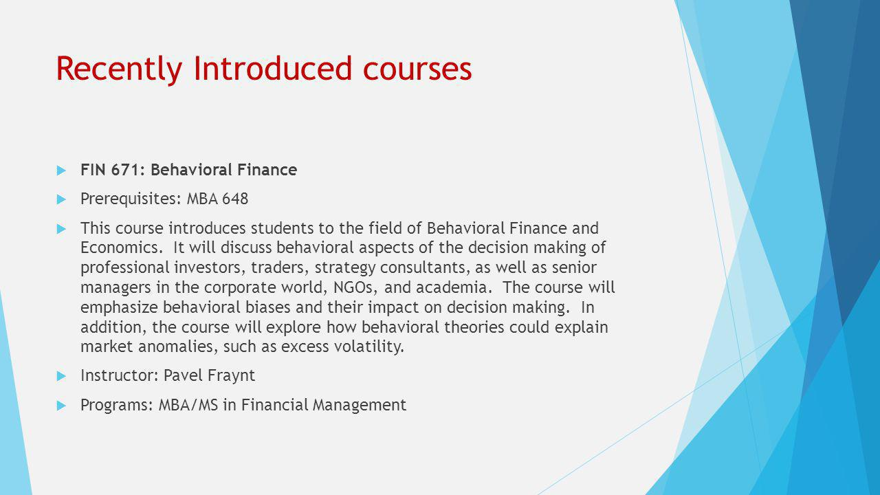 Recently Introduced courses  FIN 655: Financial Econometrics for Risk Modeling  Prerequisites: MBA 646  This course teaches estimation and forecasting of time series models in finance.