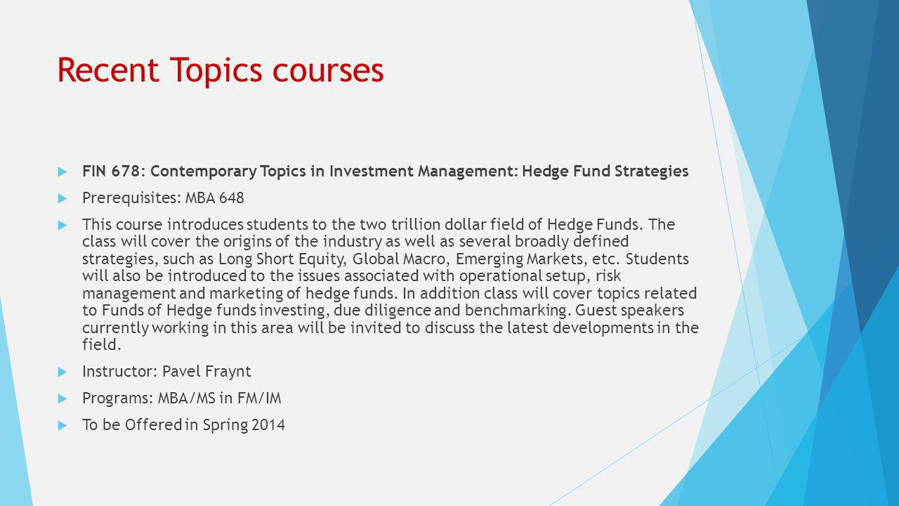 Recent Topics courses  FIN 678: Contemporary Topics in Investment Management: Law of Finance  FIN 677: Contemporary Topics in Financial Management: Law of Finance  Prerequisites: MBA 648  This section will cover the following topics: U.S.