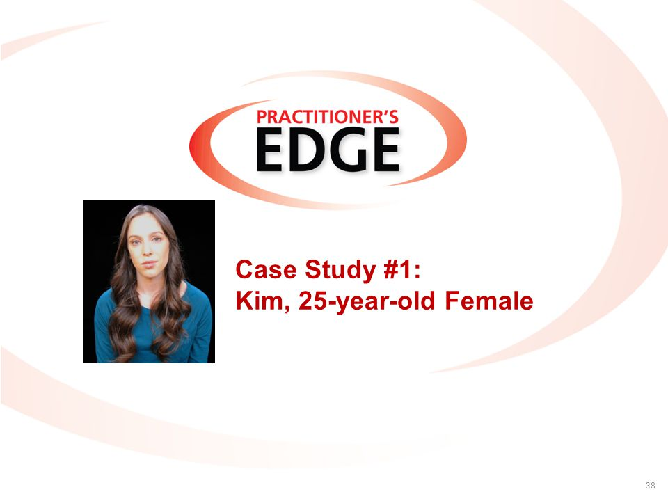 Case Study #1: Kim, 25-year-old Female 38