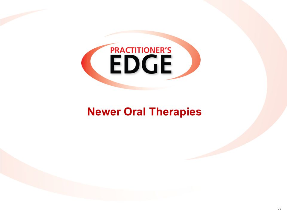 Newer Oral Therapies 53