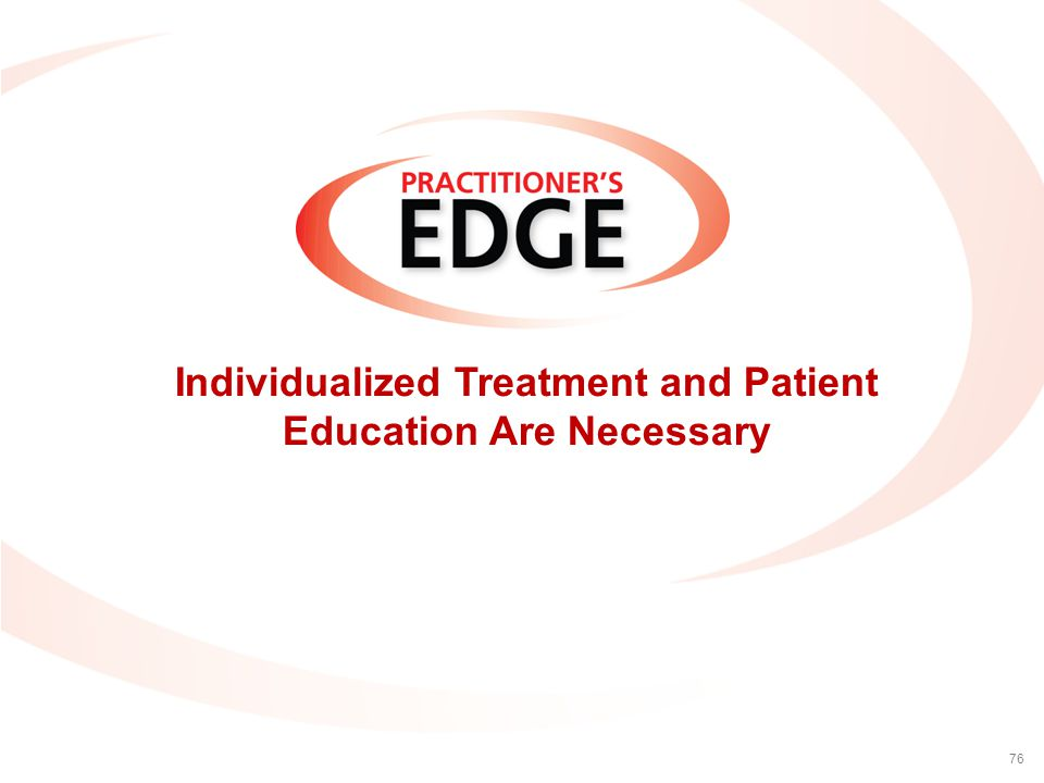 Individualized Treatment and Patient Education Are Necessary 76