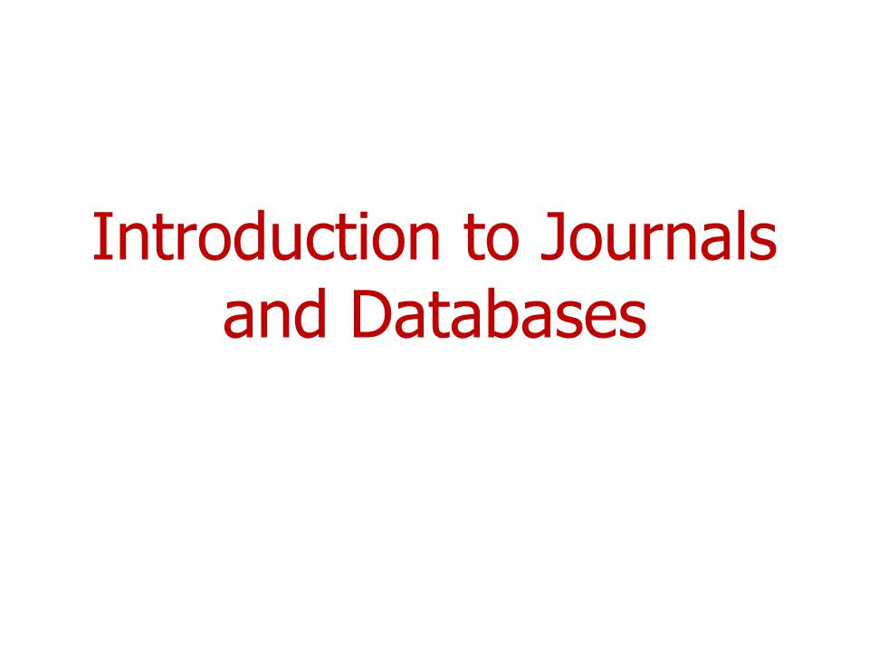 Introduction to Journals and Databases