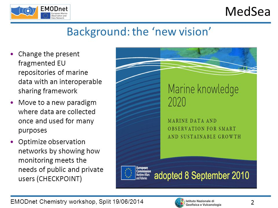 MedSea EMODnet Chemistry workshop, Split 19/06/2014 Background: the 'new vision' 2 Change the present fragmented EU repositories of marine data with a