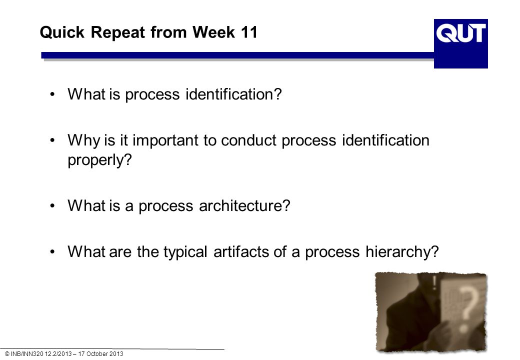© INB/INN320 12.2/2013 – 17 October 2013 Quick Repeat from Week 11 What is process identification.