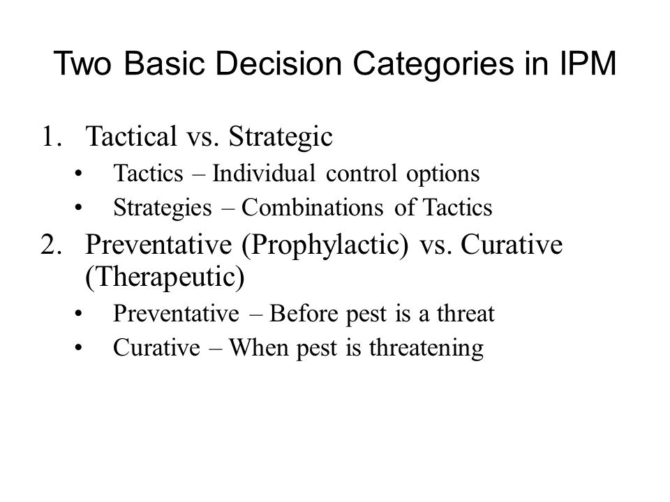 Two Basic Decision Categories in IPM 1.Tactical vs.
