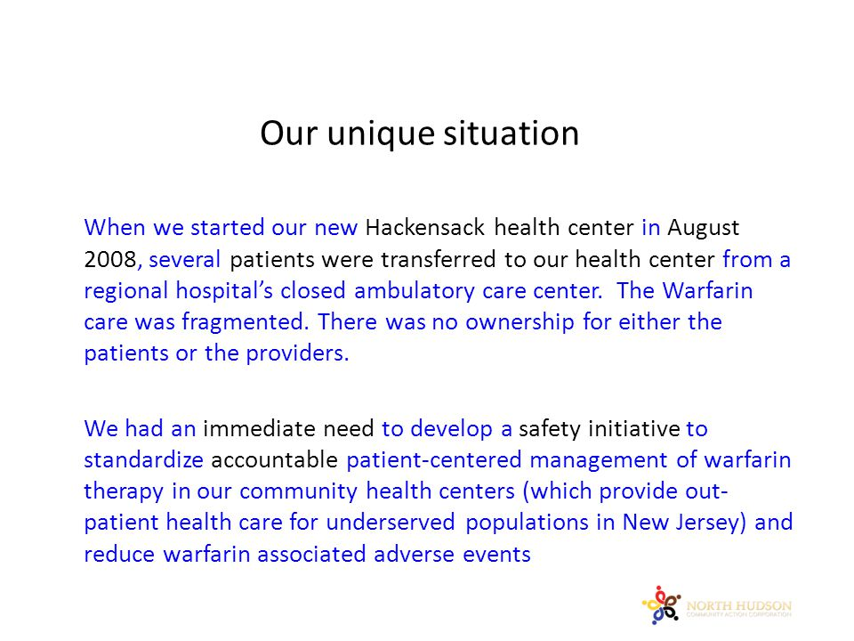 Our unique situation When we started our new Hackensack health center in August 2008, several patients were transferred to our health center from a re