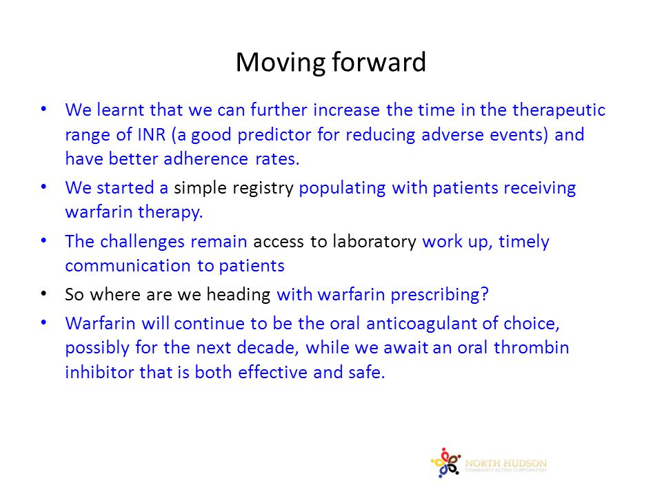 Moving forward We learnt that we can further increase the time in the therapeutic range of INR (a good predictor for reducing adverse events) and have better adherence rates.