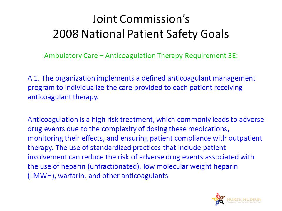 Joint Commission's 2008 National Patient Safety Goals Ambulatory Care – Anticoagulation Therapy Requirement 3E: A 1.