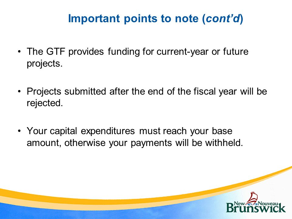 Important points to note (cont'd) The GTF provides funding for current-year or future projects.