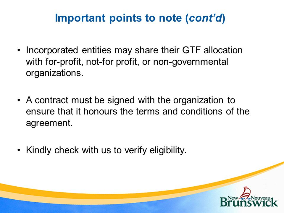 Important points to note (cont'd) Incorporated entities may share their GTF allocation with for-profit, not-for profit, or non-governmental organizations.