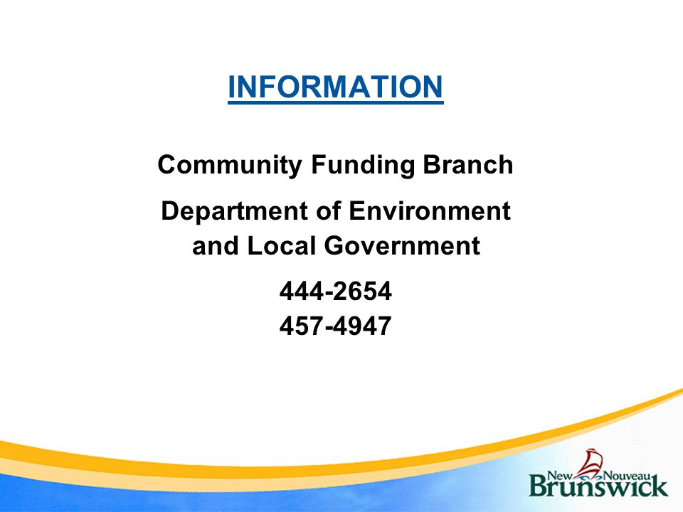 INFORMATION Community Funding Branch Department of Environment and Local Government 444-2654 457-4947