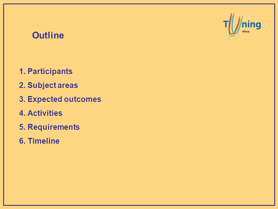 Outline 1. Participants 2. Subject areas 3. Expected outcomes 4. Activities 5. Requirements 6. Timeline