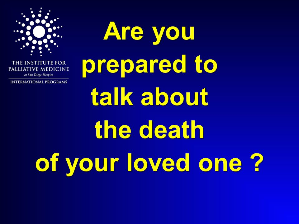 Are you prepared to talk about the death of your loved one ?