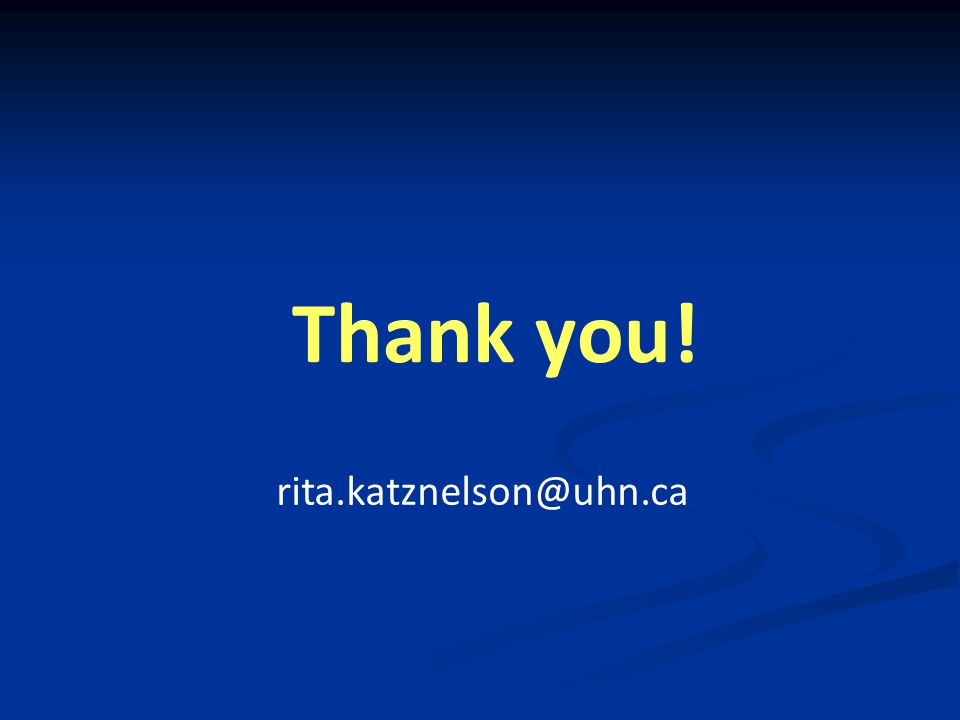 Thank you! rita.katznelson@uhn.ca