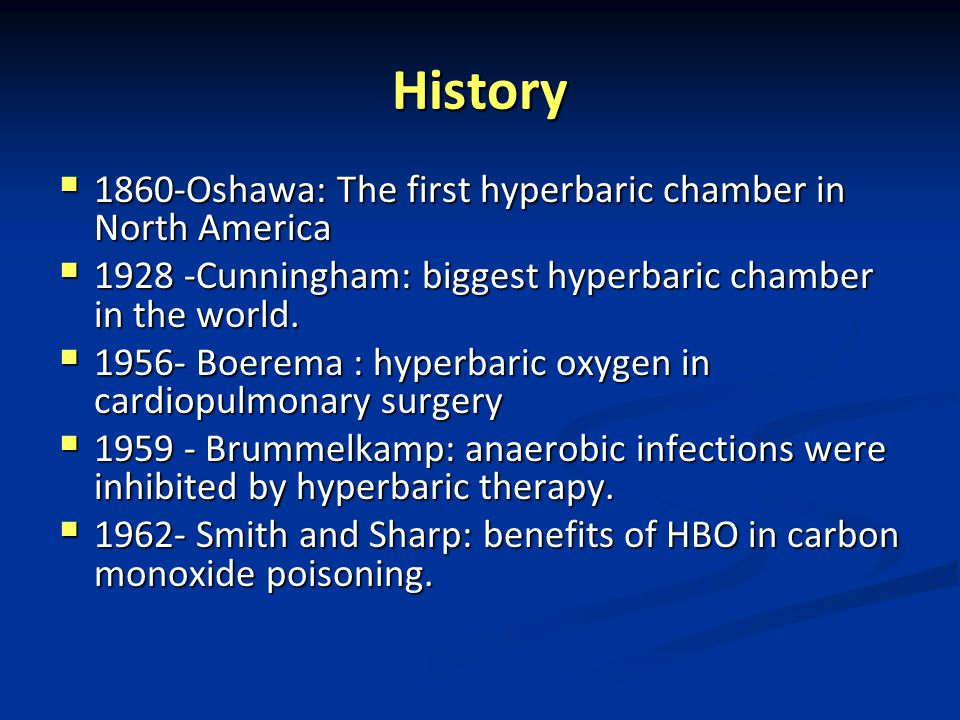 History  1860-Oshawa: The first hyperbaric chamber in North America  1928 -Cunningham: biggest hyperbaric chamber in the world.