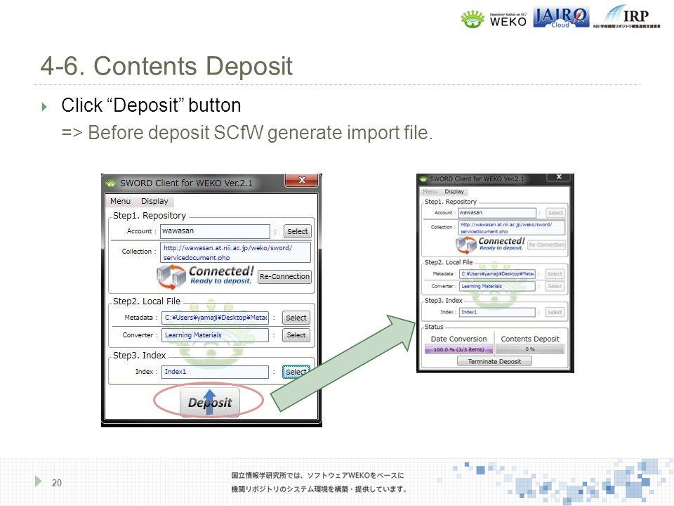 Click Deposit button => Before deposit SCfW generate import file. 4-6. Contents Deposit 20
