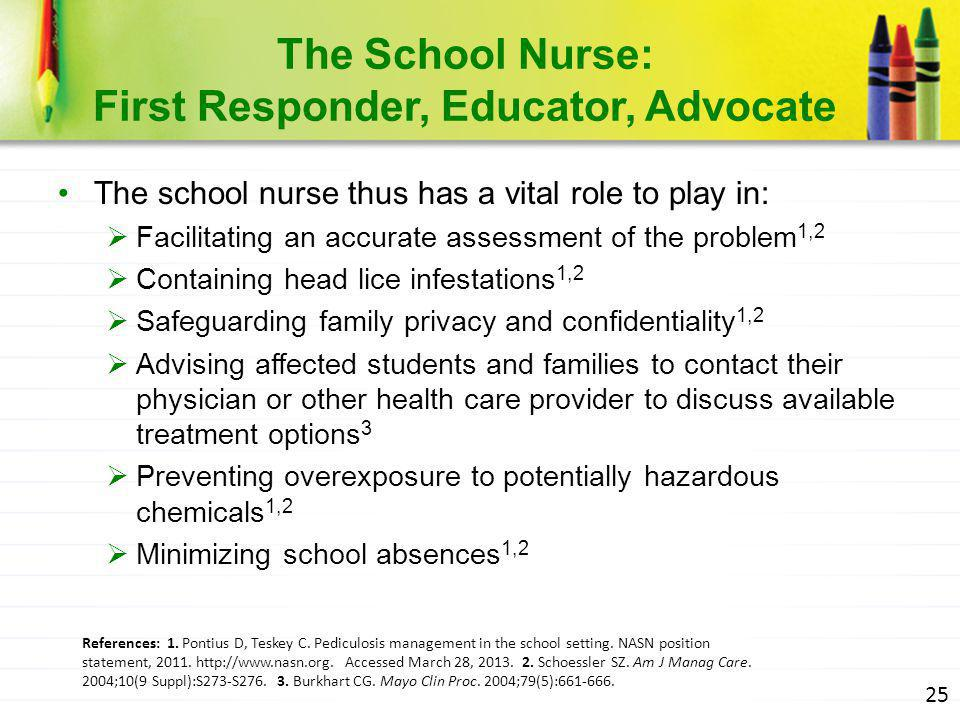 The School Nurse: First Responder, Educator, Advocate The school nurse thus has a vital role to play in:  Facilitating an accurate assessment of the