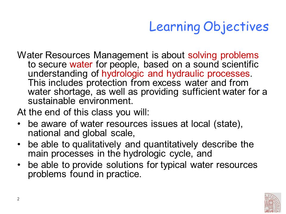 2 Learning Objectives Water Resources Management is about solving problems to secure water for people, based on a sound scientific understanding of hy