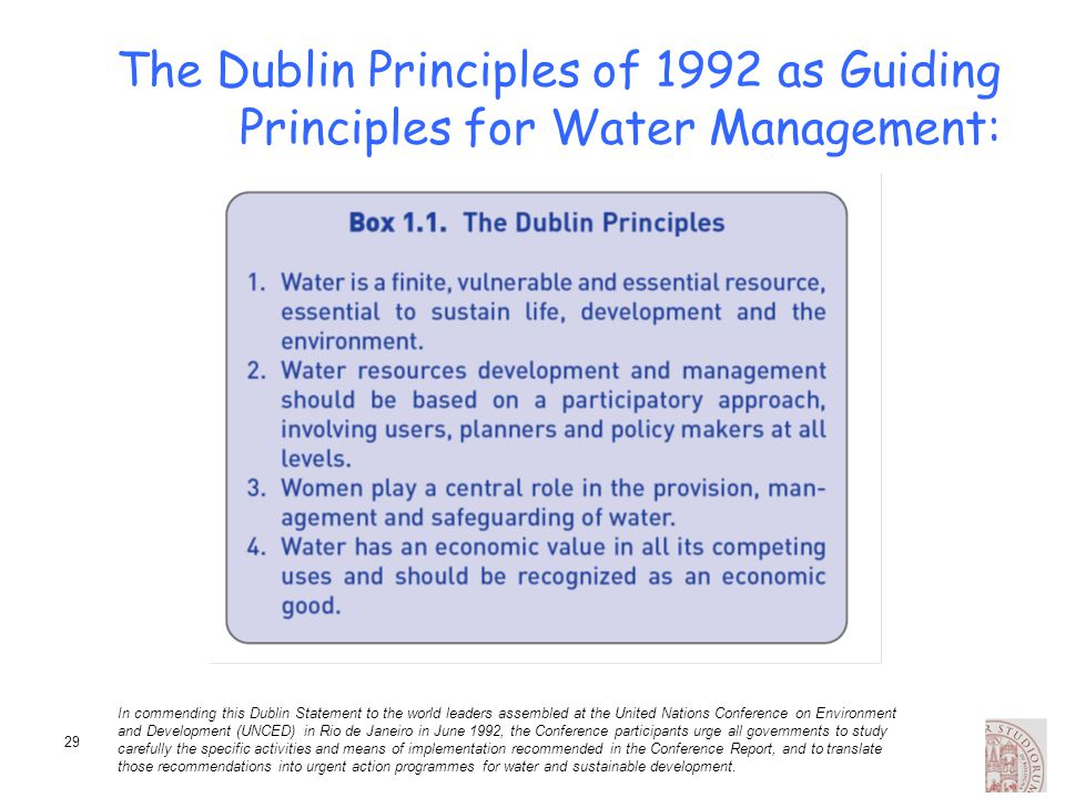 29 The Dublin Principles of 1992 as Guiding Principles for Water Management: In commending this Dublin Statement to the world leaders assembled at the