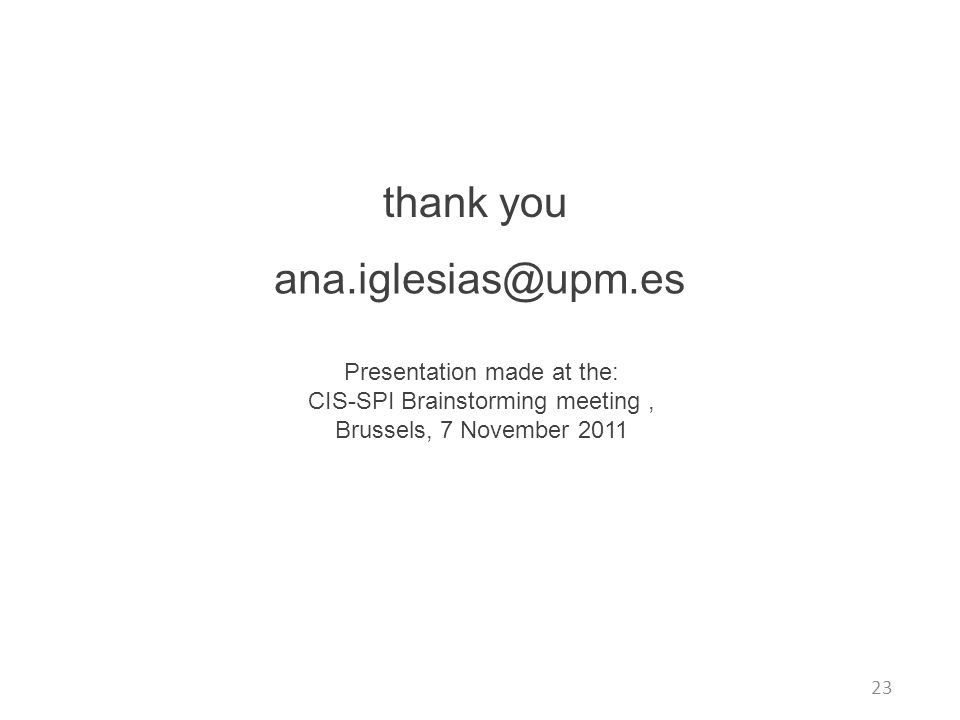ana.iglesias@upm.es thank you Presentation made at the: CIS-SPI Brainstorming meeting, Brussels, 7 November 2011 23