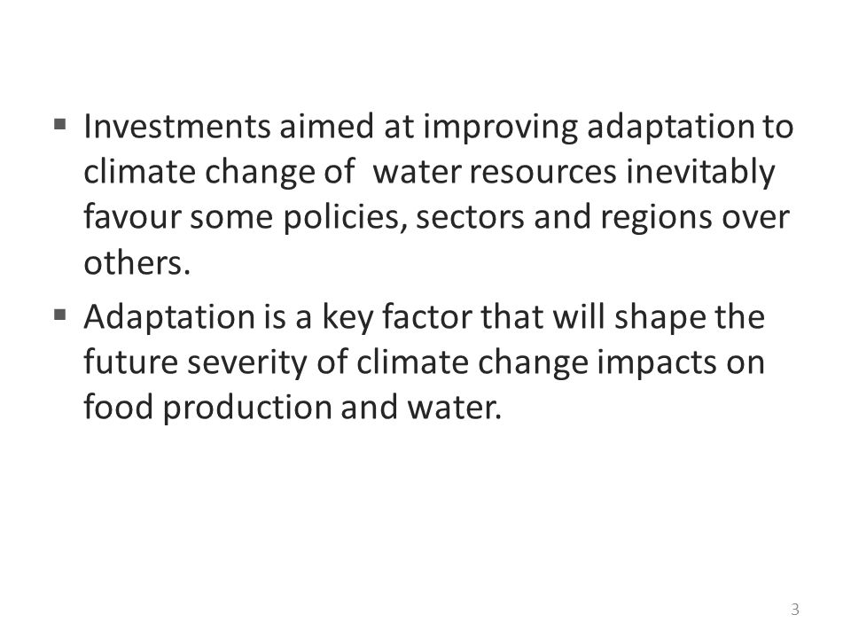  Investments aimed at improving adaptation to climate change of water resources inevitably favour some policies, sectors and regions over others.