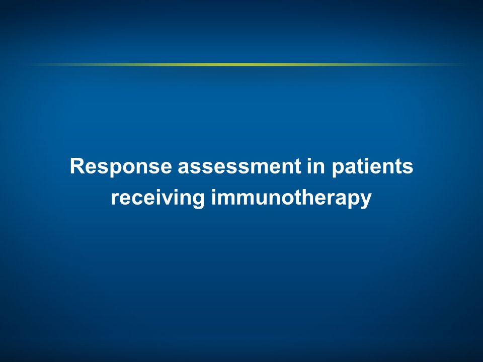 Response assessment in patients receiving immunotherapy