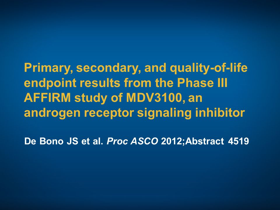 Primary, secondary, and quality-of-life endpoint results from the Phase III AFFIRM study of MDV3100, an androgen receptor signaling inhibitor De Bono JS et al.
