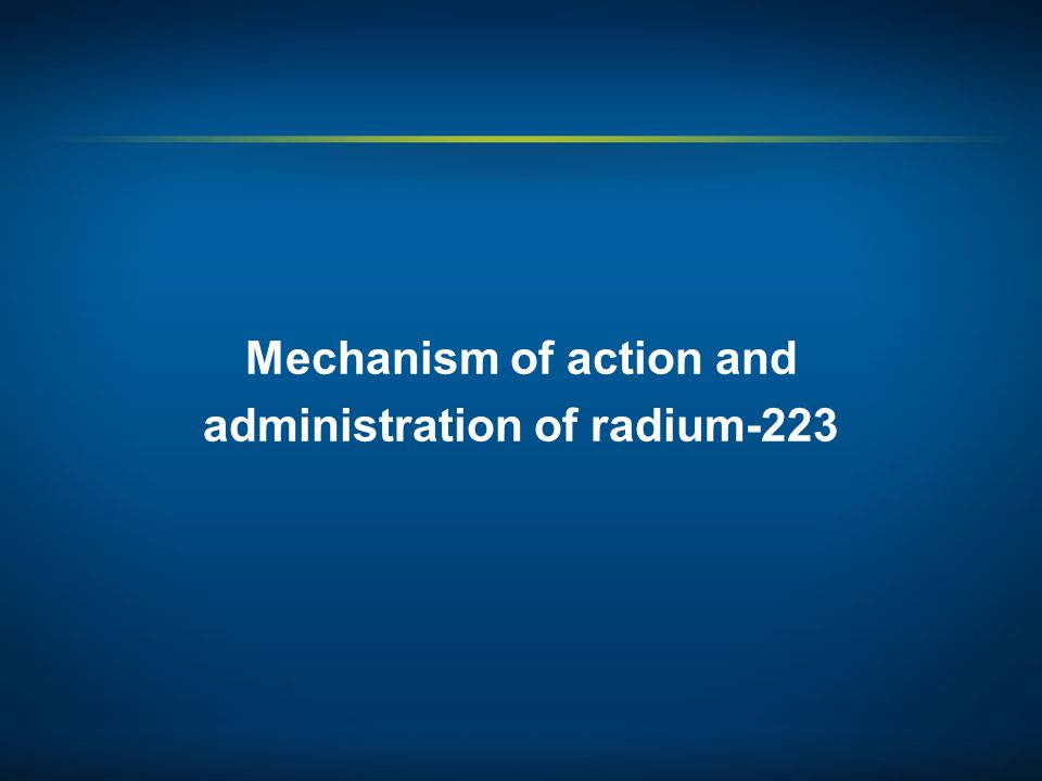 Mechanism of action and administration of radium-223