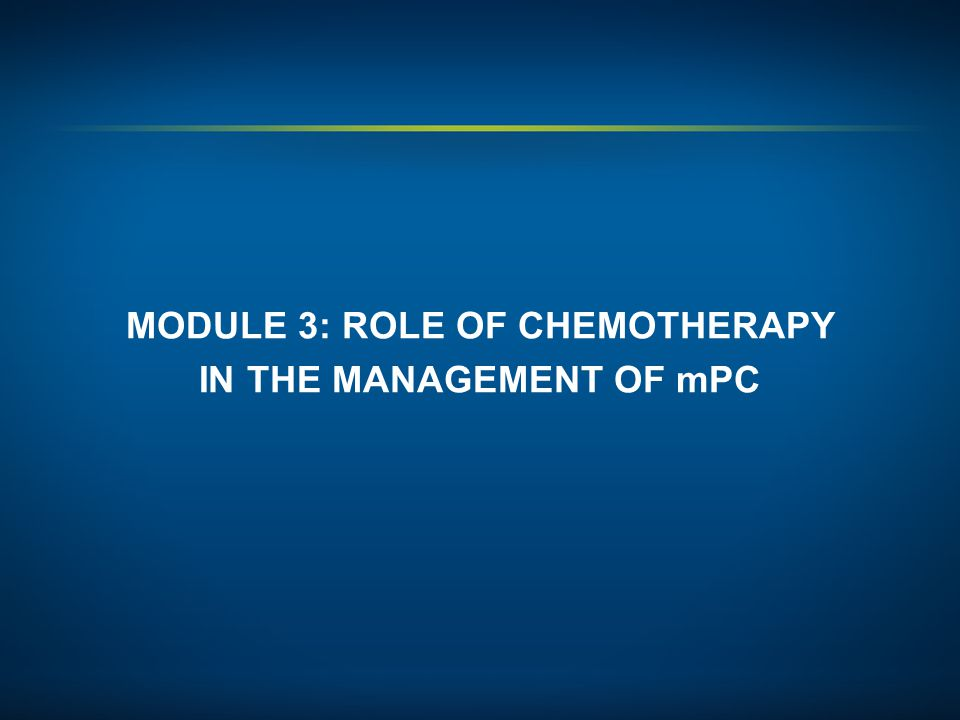 MODULE 3: ROLE OF CHEMOTHERAPY IN THE MANAGEMENT OF mPC