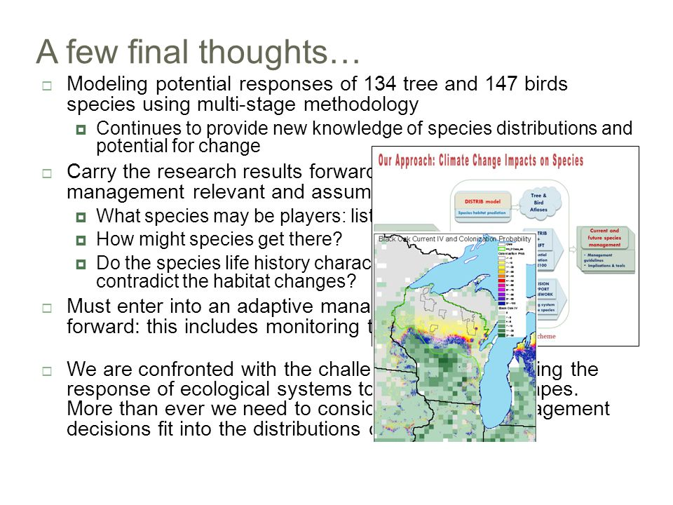 A few final thoughts…  Modeling potential responses of 134 tree and 147 birds species using multi-stage methodology  Continues to provide new knowle