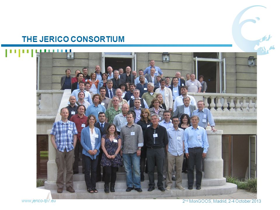 2 nd MonGOOS, Madrid, 2-4 October 2013 THE JERICO CONSORTIUM www.jerico-fp7.eu