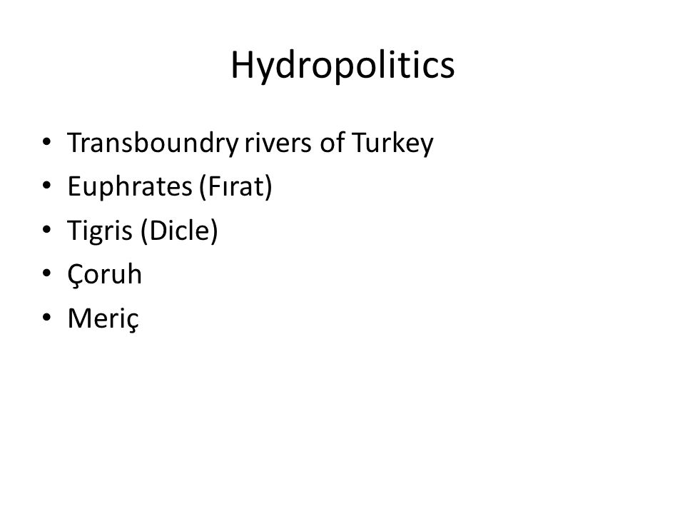 Hydropolitics Transboundry rivers of Turkey Euphrates (Fırat) Tigris (Dicle) Çoruh Meriç